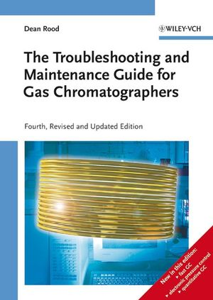 The Troubleshooting and Maintenance Guide for Gas Chromatographers, 4th, Revised and Updated Edition