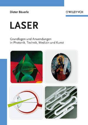 Laser: Grundlagen und Anwendungen in Photonik, Technik, Medizin und Kunst