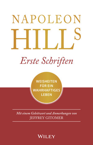 Napoleon Hills Erste Schriften: Weisheiten für ein wahrhaftiges Leben