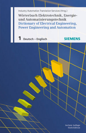Wörterbuch Elektrotechnik, Energie- und Automatisierungstechnik / Dictionary of Electrical Engineering, Power Engineering and Automation, Teil 1, 6. Auflage (3895783137) cover image