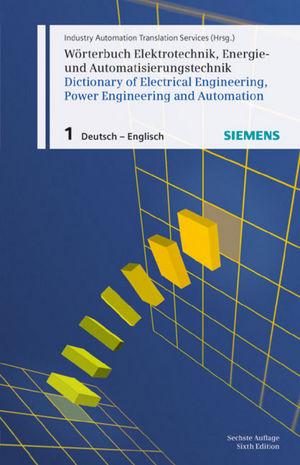 Wörterbuch Elektrotechnik, Energie- und Automatisierungstechnik / Dictionary of Electrical Engineering, Power Engineering and Automation, Teil 1, 6. Auflage