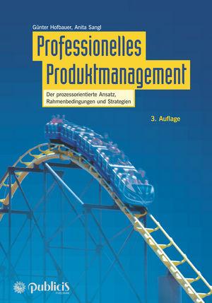 Professionelles Produktmanagement: Der prozessorientierte Ansatz, Rahmenbedingungen und Strategien, 3. Auflage