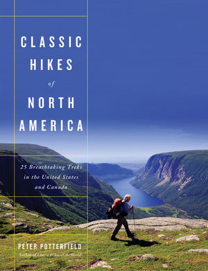 Classic Hikes of North America: 25 Breathtaking Treks in the United States and Canada