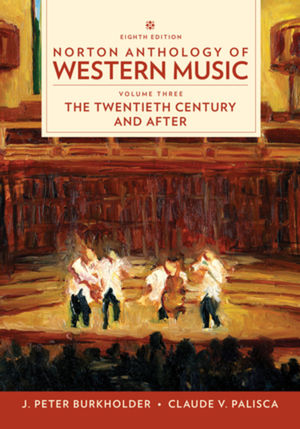Norton Anthology of Western Music: 20th Century and Beyond, 8th Edition Volume 3