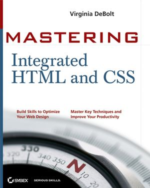 Mastering Integrated HTML and CSS (0470147938) cover image