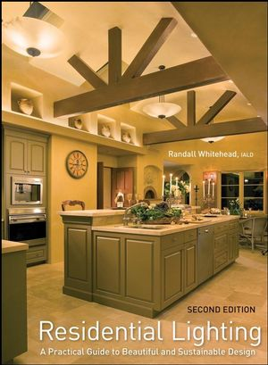 Residential Lighting: A Practical Guide to Beautiful and Sustainable Design, 2nd Edition (0470284838) cover image