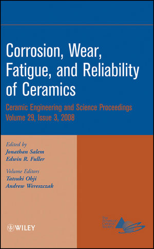 Corrosion, Wear, Fatigue, and Reliability of Ceramics: Ceramic Engineering and Science Proceedings, Volume 29, Issue 3 (0470344938) cover image