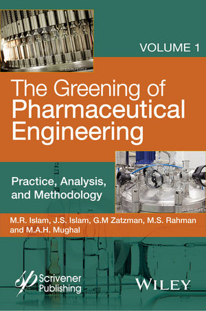 The Greening of Pharmaceutical Engineering, Volume 1, Practice, Analysis, and Methodology