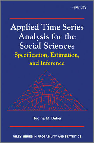 Applied Time Series Analysis for the Social Sciences: Specification, Estimation, and Inference