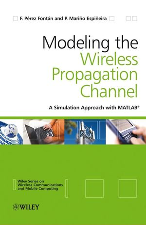Modelling the Wireless Propagation Channel: A simulation approach with MATLAB (0470751738) cover image