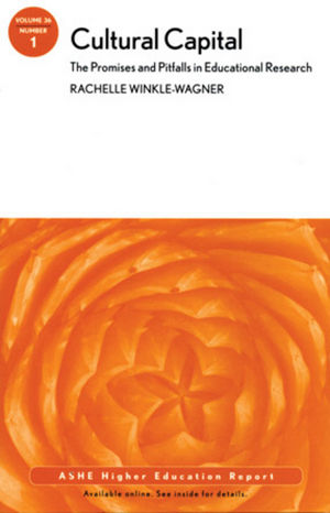 Cultural Capital: The Promises and Pitffalls in Education Research: AEHE, Volume 36, Number 1 (0470887338) cover image