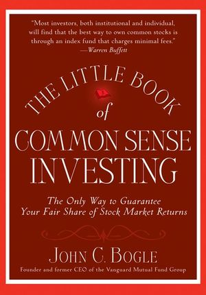 The Little Book of Common Sense Investing: The Only Way to Guarantee Your Fair Share of Stock Market Returns (0470893338) cover image