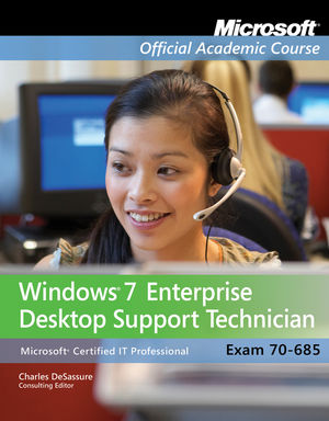 Exam 70-685: Windows 7 Enterprise Desktop Support Technician