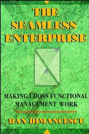 The Seamless Enterprise: Making Cross-Functional Management Work