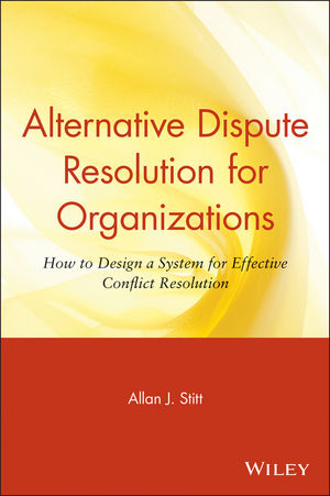 Alternative Dispute Resolution for Organizations: How to Design a System for Effective Conflict Resolution (0471643238) cover image