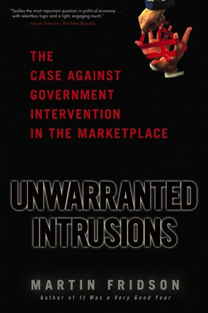 Unwarranted Intrusions: The Case Against Government Intervention in the Marketplace (0471687138) cover image