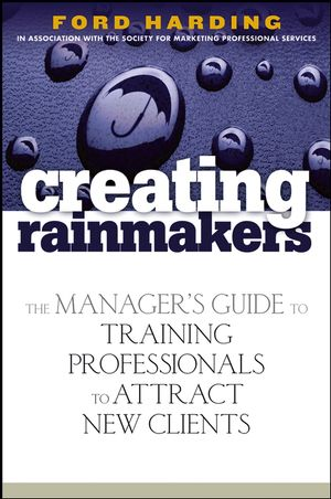 Creating Rainmakers: The Manager's Guide to Training Professionals to Attract New Clients