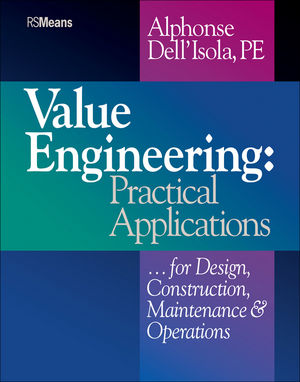 Value Engineering: Practical Applications...for Design, <span class='search-highlight'>Construction</span>, Maintenance and Operations