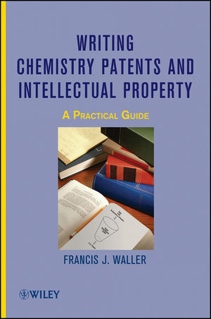 Writing Chemistry Patents and Intellectual Property: A Practical Guide  (1118084438) cover image