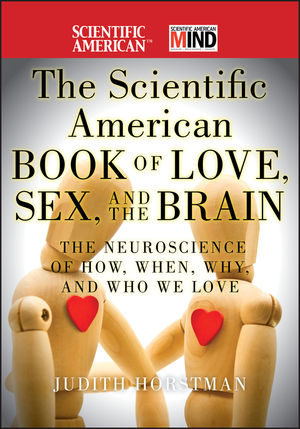 The Scientific American Book of Love, Sex and the Brain: The Neuroscience of How, When, Why and Who We Love (1118109538) cover image