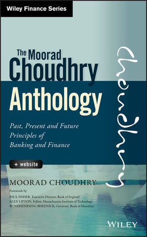 Moorad Choudhry Anthology: Past, Present and Future Principles of Banking and Finance, + Website (1118779738) cover image