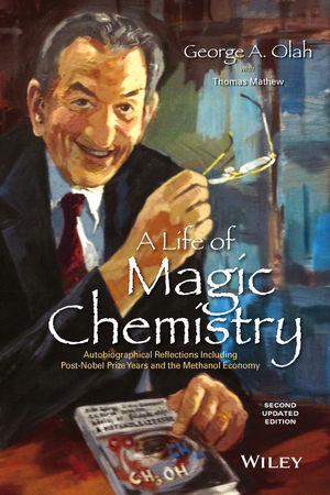 A Life of Magic Chemistry: Autobiographical Reflections Including Post-Nobel Prize Years and the Methanol Economy, 2nd Updated Edition