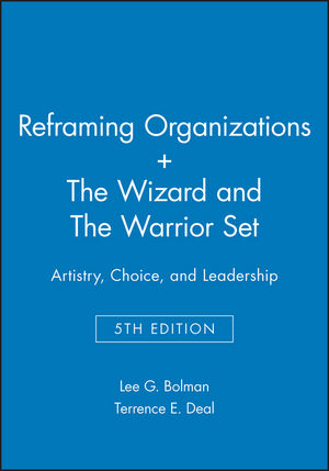 Reframing Organizations: Artistry, Choice, and Leadership 5e + The Wizard and The Warrior Set