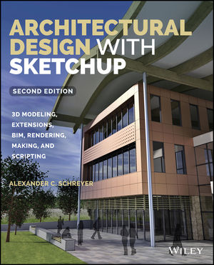 Architectural Design with SketchUp: 3D Modeling, Extensions, BIM, Rendering, Making, and Scripting, 2nd Edition (1118978838) cover image