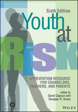 Youth at Risk: A Prevention Resource for Counselors, Teachers, and Parents, 6th Edition
