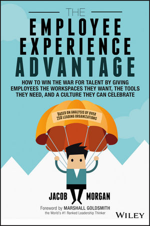 The Employee Experience Advantage: How to Win the War for Talent by Giving Employees the Workspaces they Want, the Tools they Need, and a Culture They Can Celebrate (1119321638) cover image