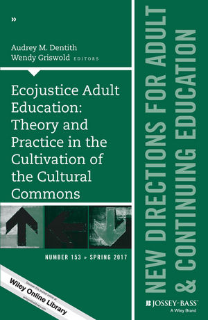 Ecojustice Adult Education: Theory and Practice in the Cultivation of the Cultural Commons: New Directions for Adult and Continuing Education, Number 153 (1119383838) cover image