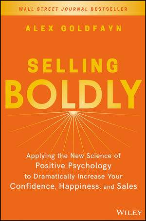 Selling Boldly: Applying the New Science of Positive Psychology to Dramatically Increase Your Confidence, Happiness, and Sales