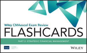 Wiley CMAexcel Exam Review 2020 Flashcards: Part 2, Strategic Financial Management