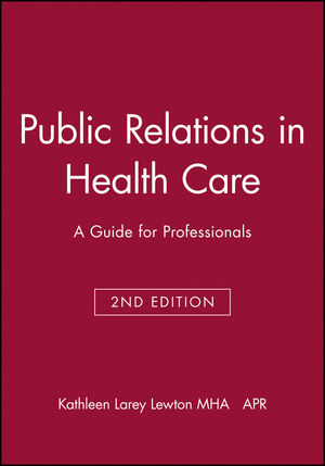 Public Relations in Health Care: A Guide for Professionals, 2nd Edition