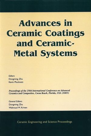 Advances in Ceramic Coatings and Ceramic-Metal Systems: A Collection of Papers Presented at the 29th International Conference on Advanced Ceramics and Composites, Jan 23-28, 2005, Cocoa Beach, FL, Volume, Issue 3