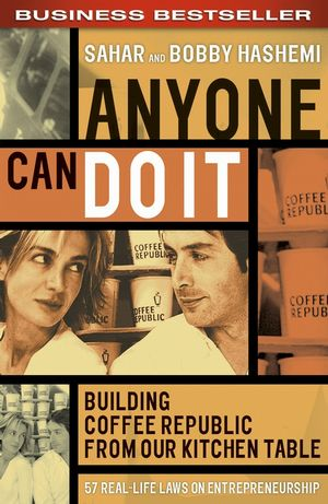 Download Anyone Can Do It Building Coffee Republic From Our Kitchen Table 57 Real Life Laws On Entrepreneurship By Sahar Hashemi