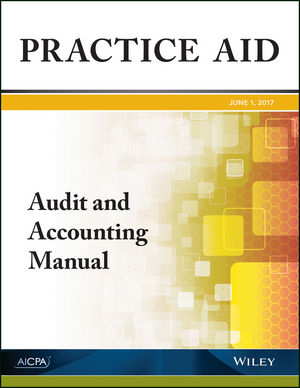 Practice Aid: Audit and Accounting Manual, 2017 (1945498838) cover image