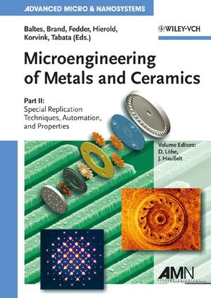 Microengineering of Metals and Ceramics, Part II: Special Replication Techniques, Automation, and Properties