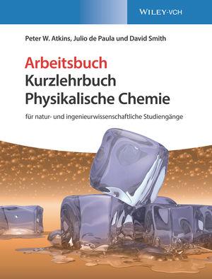 Physikalische Chemie: für natur- und ingenieurwissenschaftliche Studiengänge. Arbeitsbuch