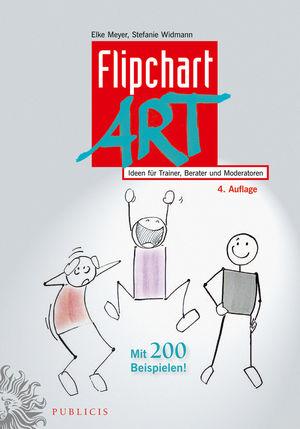 FlipchartArt: Ideen für Trainer, Berater und Moderatoren, 4. Auflage