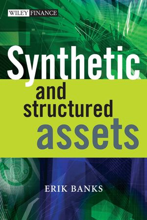 Synthetic and Structured Assets: A Practical Guide to Investment and Risk