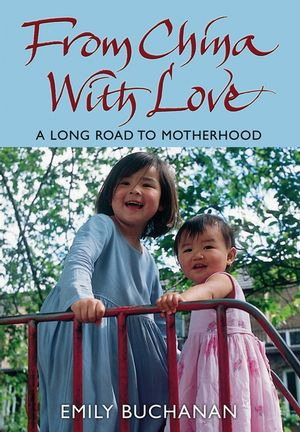 From China With Love: A Long Road to Motherhood (0470093439) cover image