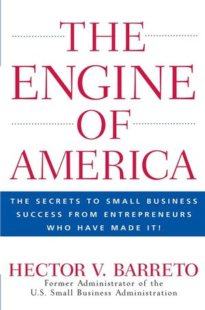 The Engine of America: The Secrets to Small Business Success From Entrepreneurs Who Have Made It! (0470110139) cover image