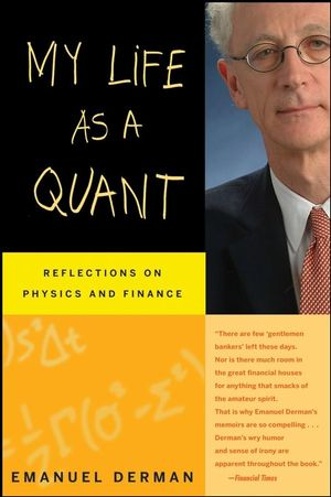 My Life as a Quant: Reflections on Physics and Finance (0470192739) cover image