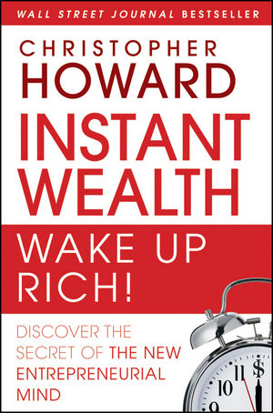 Instant Wealth Wake Up Rich!: Discover The Secret of The New Entrepreneurial Mind (0470503939) cover image