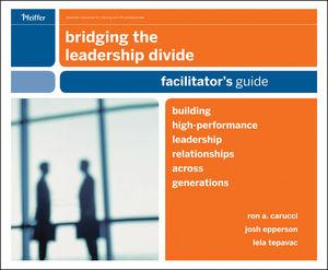 Bridging the Leadership Divide: Building High-Performance Leadership Relationships Across Generations Facilitator