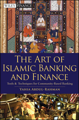 The Art of Islamic Banking and Finance: Tools and Techniques for Community-Based Banking  (0470572639) cover image