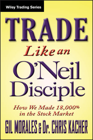Book Cover Image for Trade Like an O'Neil Disciple: How We Made 18,000% in the Stock Market