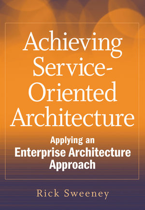 Achieving Service-Oriented Architecture: Applying an Enterprise Architecture Approach (0470622539) cover image