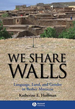 We Share Walls: Language, Land, and Gender in Berber Morocco (0470693339) cover image